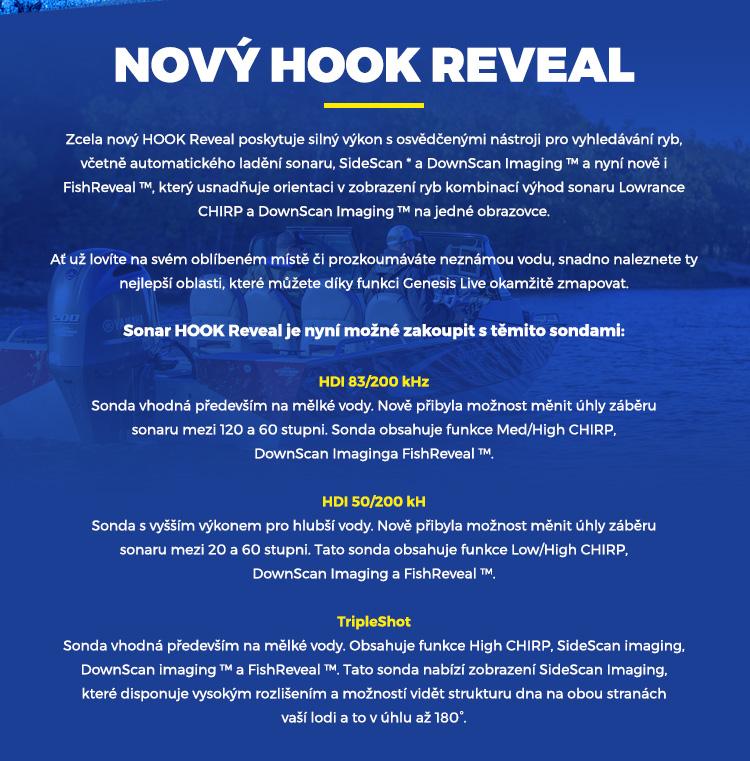 Zcela nový HOOK Reveal poskytuje silný výkon s osvědčenými nástroji pro vyhledávání ryb, včetně automatického ladění sonaru, SideScan * a DownScan Imaging ™ a nyní nově i FishReveal ™, který usnadňuje orientaci v zobrazení ryb kombinací výhod sonaru Lowrance CHIRP a DownScan Imaging ™ na jedné obrazovce.
